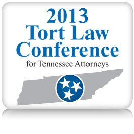 2013 Tort Law Conference for Tennessee Attorneys