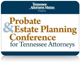 2015 Probate & Estate Planning Conference for Tennessee Attorneys - Materials Only